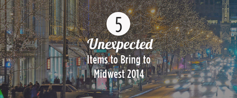 5 Unexpected Items to Bring to Midwest 2014