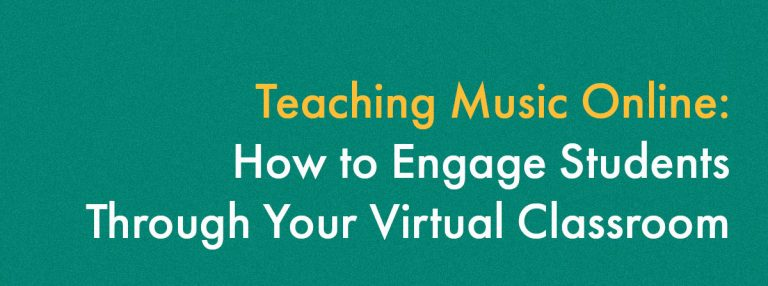 Teaching Music Online: How to Engage Students Through Your Virtual Classroom